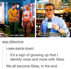 Back in the we related to Buffy, now we are Giles - Buffy The Vampire Slayer Buffy Summers, Thing 1, Joss Whedon, Our Lady, I Laughed, Nerdy, Laughter, Fangirl, Tv Shows