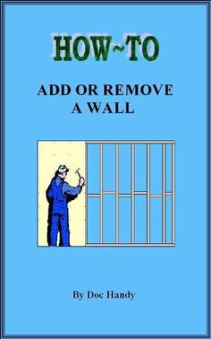 How to Add or Remove a Wall (Doc Handy's Home Repair & Improvement Series) by Doc Handy. $7.95. Publisher: DIY Publications; 1 edition (December 1, 2011). 48 pages