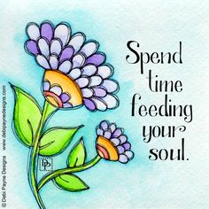 Spend time feeding your soul by debi payne debi payne ❤ doodle art, drawing Art Quotes, Life Quotes, Inspirational Quotes, Motivational, Flower Doodles, Journal Pages, Journals, Bible Art, Art Journal Inspiration