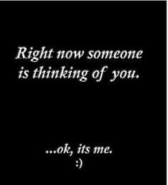 Always thinking of you!!! ;)