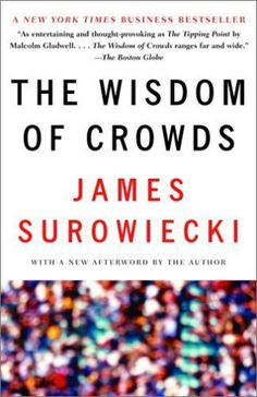 "The Wisdom of Crowds by James Surowieki. Sometimes crowds aren't terrible mobs. Sometimes ""crowds can have astonishing collective intelligence that far supersedes the cognitive capacity of individuals."""