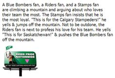 3 Fans Climb a Mountain Go Rider, Saskatchewan Roughriders, Rough Riders, Calgary, Funny Stuff, Pride, Funny Quotes, Fans, Mountain