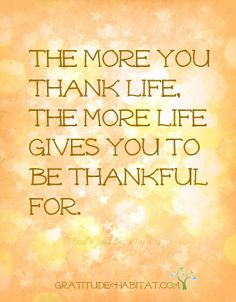 Gratitude ~❤~ the more you thank life, the more life gives you to be thankful for. Great Quotes, Quotes To Live By, Me Quotes, Motivational Quotes, Inspirational Quotes, Crush Quotes, Funky Quotes, Vision Quotes, Start Quotes