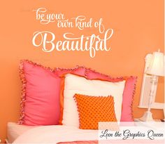 Wall Decal Be Your Own Kind of Beautiful Wall Decal Girl Teen Room Decor Inspirational Vinyl Wall Decal - Removable Sticker Self Adhesive by LeenTheGraphicsQueen on Etsy
