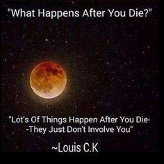 Louis C.K. - http://dailyatheistquote.com/atheist-quotes/2014/12/17/louis-c-k/