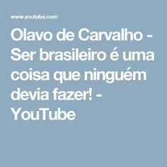 Olavo de Carvalho - Ser brasileiro é uma coisa que ninguém devia fazer! - YouTube