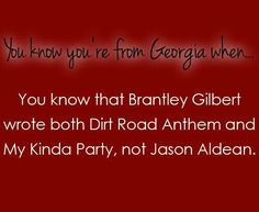 """Exactly, """"Well i ain't from Georgia but i did know this and as much as i love JA i like BG singin dirt road anthem better"""" Georgia Girls, Georgia On My Mind, My Goal In Life, Way Of Life, Country Girl Life, Country Girls, Dirt Road Anthem, South Mouth, Brantley Gilbert"""