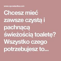 Chcesz mieć zawsze czystą i pachnącą świeżością toaletę? Wszystko czego potrzebujesz to... Diy Cleaners, Cleaning, Celebrations, Lifestyle, Amazing, Home Cleaning