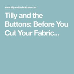 Tilly and the Buttons: Before You Cut Your Fabric...