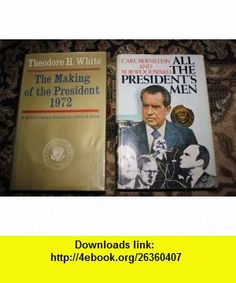 2 volume hardcover collection. Includes 1) The Making Of The President 1972 (1973 1st Edition) and 2) All The Presidents Men (1974) Theodore H. White, Carl Bernstein, Bob Woodward ,   ,  , ASIN: B003VS5MBU , tutorials , pdf , ebook , torrent , downloads , rapidshare , filesonic , hotfile , megaupload , fileserve