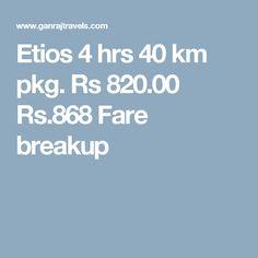 Etios 4 hrs 40 km pkg. Rs 820.00  Rs.868  Fare breakup