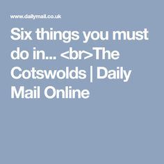Six things you must do in... <br>The Cotswolds | Daily Mail Online