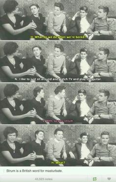 HAHAHAHAHA! Harry's face in the last one....strum in England is slang for masturbate