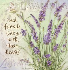 """Lavender -♥- """"Real friends listen with their hearts"""""""