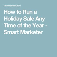 How to Run a Holiday Sale Any Time of the Year - Smart Marketer