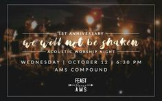 WE WILL NOT BE SHAKEN! :)   One year of blessings, one year of miracles, one year of dreams-come-true, One year of LOVE! THANK YOU, JESUS!!!   The Feast Davao AMS will be celebrating it's 1st YEAR ANNIVERSARY! This October 12, Wednesday, 6:30pm at the AMS Compound, F.Torres Street.   Come, and let's join the choir of angels in making His songs resound thru this Acoustic Anniversary.   All for Him! :)   #TheFeastDavaoAMS #NeverAlone #WeWillNotBeShaken #OneYear