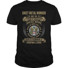 SHEET METAL WORKER WE DO PRECISION GUESS WORK KNOWLEDGE T-Shirts, Hoodies. GET IT ==► Funny Tee Shirts