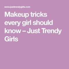 Makeup tricks every girl should know – Just Trendy Girls