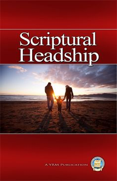 Scriptural Headship - Yahweh established an order in His creation of mankind, and the head covering worn by women in worship is one manifestation of it.