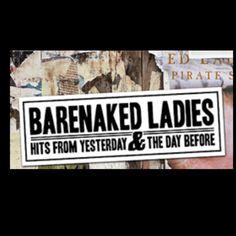LOVE LOVE LOVE THE BARENAKED LADIES