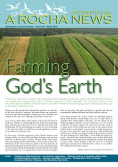A Rocha International News, issue 48 (April 2010) •Farming God's Earth •Ploughing a different furrow – one farmer's experience•Real Scientists, Real Faith •Fighting weeds on a Canadian cattle ranch •Farming alongside elephants •'Farming God's way' in Kenya •Farming and forests in Ghana •Farming a floodplain in France