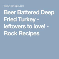 Beer Battered Deep Fried Turkey - leftovers to love! - Rock Recipes