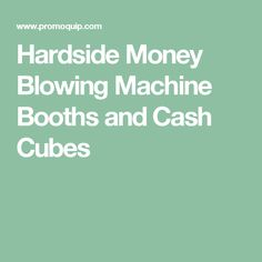 Hardside Money Blowing Machine Booths and Cash Cubes