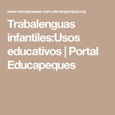 Trabalenguas infantiles:Usos educativos | Portal Educapeques