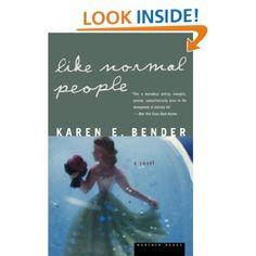 Like Normal People, by Karen Bender: I have read it twice!