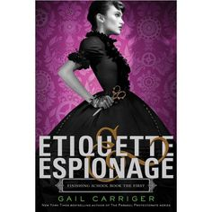 Etiquette & Espionage (Finishing School, #1) by Gail Carriger. Fourteen-year-old Sophronia is a great trial to her poor mother. Sophronia is more interested in dismantling clocks and climbing trees than proper manners. Mrs. Temminnick is desperate for her daughter to become a proper lady. So she enrolls Sophronia in Mademoiselle Geraldine's Finishing Academy for Young Ladies of Quality. But Sophronia soon realizes the school is not quite what her mother might have hoped.