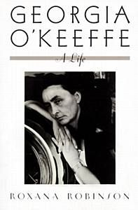 Georgia O'Keeffe: A Life  By Roxana Robinson  1999