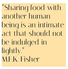 First We Eat Then We Do Everything Else MFK Fisher  Food