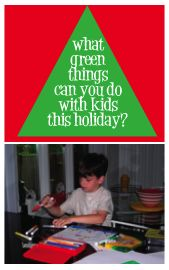 What green things can you dfo with Kids this holiday? Some great Green ideas here!