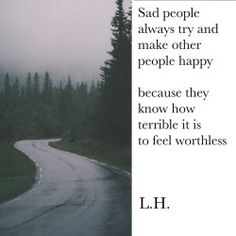 quote tumblr happy depressed depression sad quotes true alone dark sigh self harm deep sadness poetry poem try blog darkness useless worthless poet poems my thoughts poets