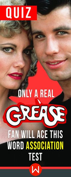 You're the One that I Want! Grease Trivia. Can you ace this Grease word Association test? Do you know everything about Grease? Prove it! Grease fun quiz. John Travolta.