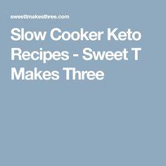 Slow Cooker Keto Recipes - Sweet T Makes Three