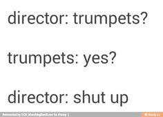 In my band percussionists are actually worse than the trumpets... But this is still true ;)