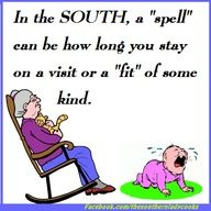 """Authentic southern saying. In the SOUTH, a """"spell"""" can be how long you stay on a visit or a """"fit"""" of some kind. Southern Drawl, Southern Ladies, Southern Pride, Southern Comfort, Southern Charm, Southern Belle, Simply Southern, Southern Living, Humor"""