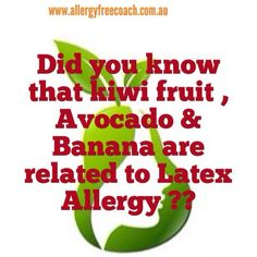 Did you know that kiwi fruit, Avocado & Banana are related to Latex Allergy ?