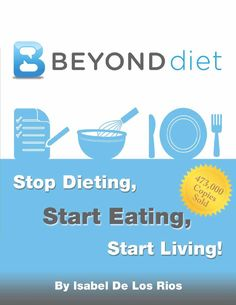 """Isabel De Los Rios : Beyond Diet™ Stop Dieting, Start Eating and Start Living PDF-Book ➽ Click """"SHARE"""" » """"DOWNLOAD"""" to read the document offline."""