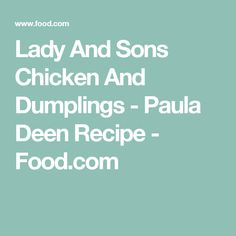 Lady And Sons Chicken And Dumplings - Paula Deen Recipe - Food.com
