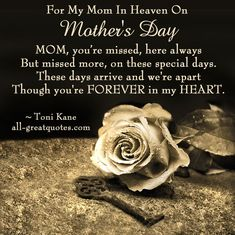 Mother In Heaven - Single Mothers Quotes - Ideas of Single Mothers Quotes - For My Mom In Heaven On Mother's Day MOM youre missed here always but missed more on these special days. These days arrive and we're apart though you're FOREVER in my HEART . Mom In Heaven Quotes, Mother's Day In Heaven, Mother In Heaven, Mom Quotes, Daughter Quotes, Dad Sayings, Nice Sayings, Mother Mary, Famous Quotes