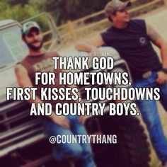 Thank God for hometowns, first kisses, touchdowns and country boys. legit our life Real Country Girls, Cute Country Boys, Country Girl Life, Country Strong, Country Living, Southern Living, Thats The Way, That Way, Country Relationships