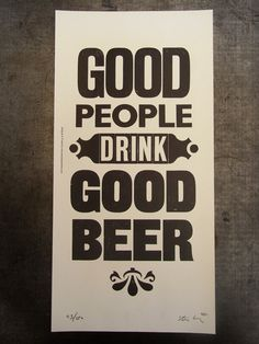 "Letterpress Poster: ""Good People Drink Good Beer,"" via Etsy. Possible man cave poster Oktoberfest Party, Malta, Beer Quotes, Shirt Quotes, Beer Poster, Best Beer, Beer Lovers, Graphic Design Inspiration, Good People"