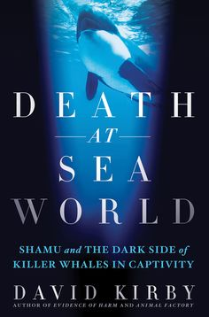 Death at Sea World: Shamu and the Dark Side of Killer Whales in Captivity by David Kirby Killer Whales, Sea World, New York Times, Dark Side, The Book, The Darkest, Books To Read, At Least, Death