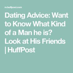Dating Advice: Want to Know What Kind of a Man he is? Look at His Friends | HuffPost