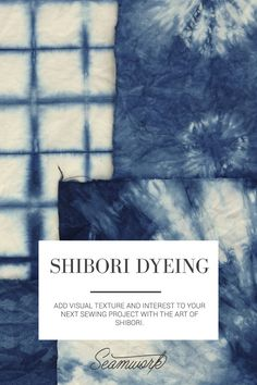 Add visual texture and interest to your next sewing project with the art of shibori.