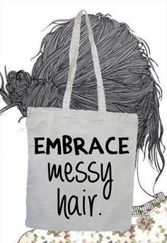 Embrace Messy Hair slogan quote shopper bag from TeaPleaseBags