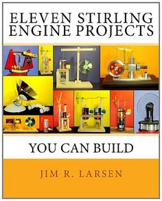 Eleven Stirling Engine Projects You Can Build by Jim R. Larsen. $39.95. Author: Jim R. Larsen. Publication: January 22, 2012. Publisher: CreateSpace Independent Publishing Platform (January 22, 2012)