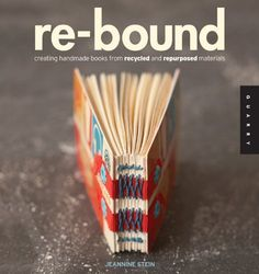 84 best books book making altering and binding images on re bound creating handmade books from recycled and repurposed materials by jeannine stein fandeluxe Image collections
